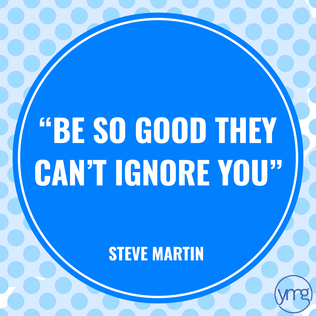 Business quote: Be so good they can't ignore you – Steve Martin